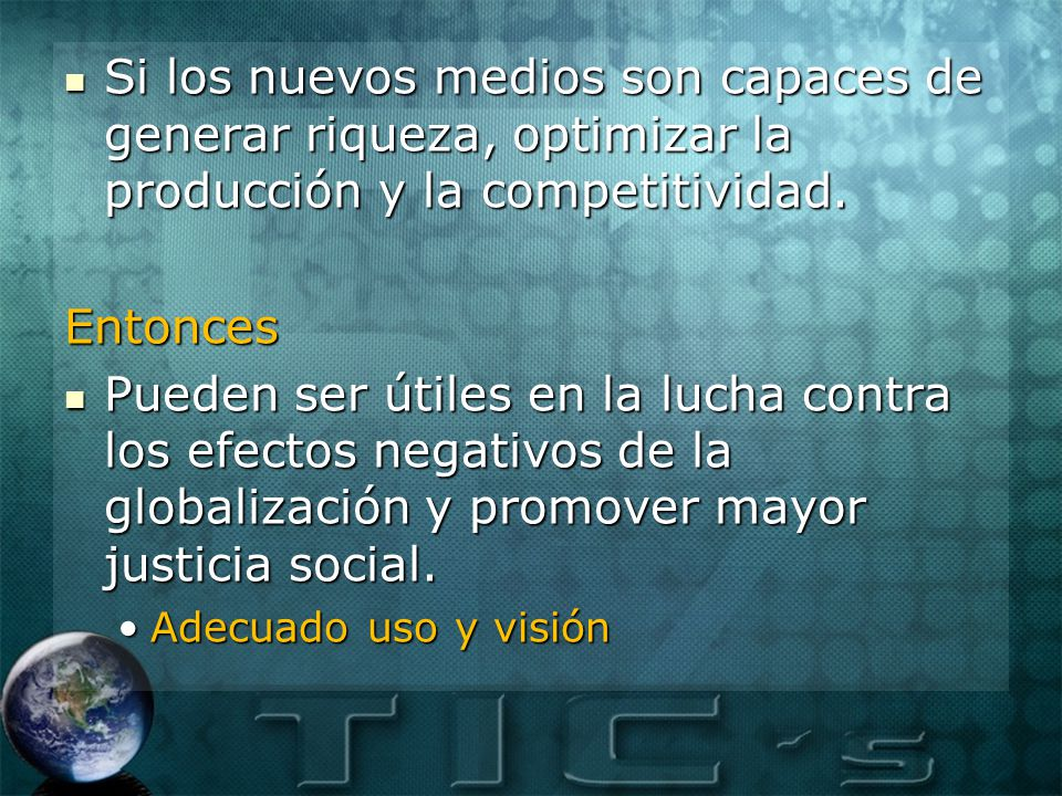 Si los nuevos medios son capaces de generar riqueza, optimizar la producción y la competitividad.