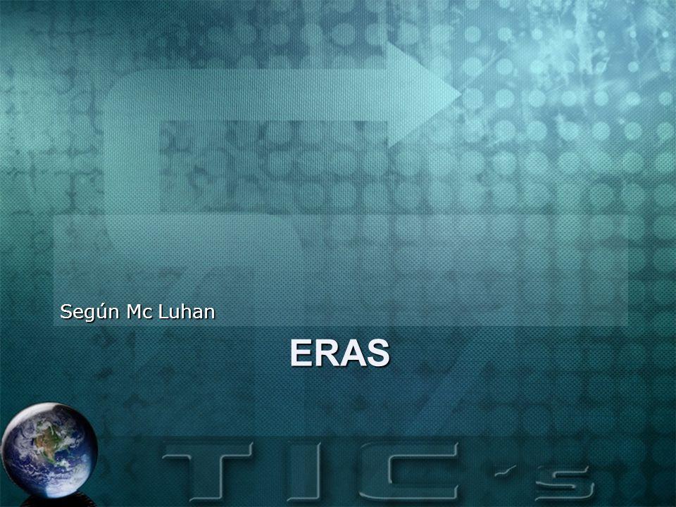 Según Mc Luhan ERAS