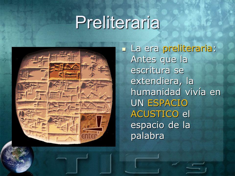 Preliteraria La era preliteraria: Antes que la escritura se extendiera, la humanidad vivía en UN ESPACIO ACUSTICO el espacio de la palabra.