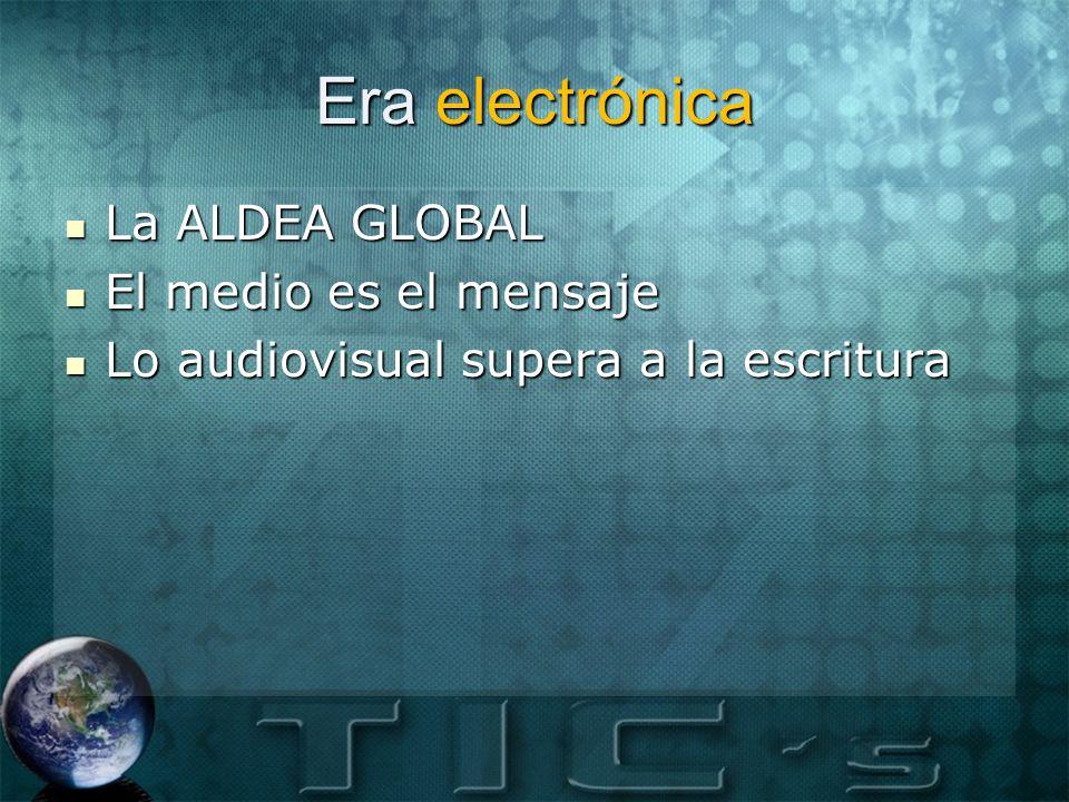 Era electrónica La ALDEA GLOBAL El medio es el mensaje