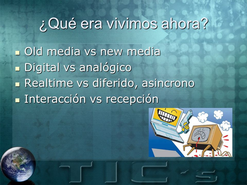 ¿Qué era vivimos ahora Old media vs new media Digital vs analógico