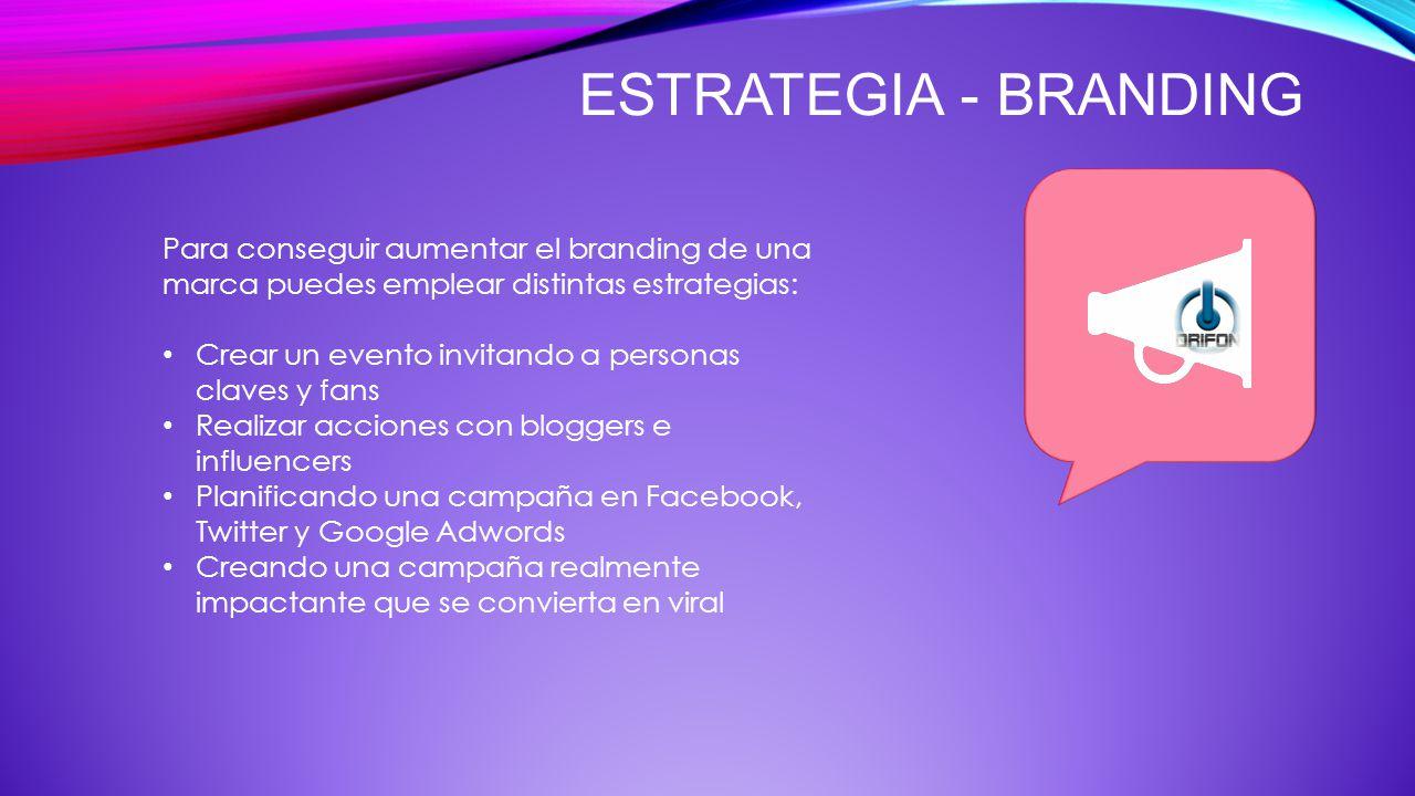 Estrategia - Branding Para conseguir aumentar el branding de una marca puedes emplear distintas estrategias: