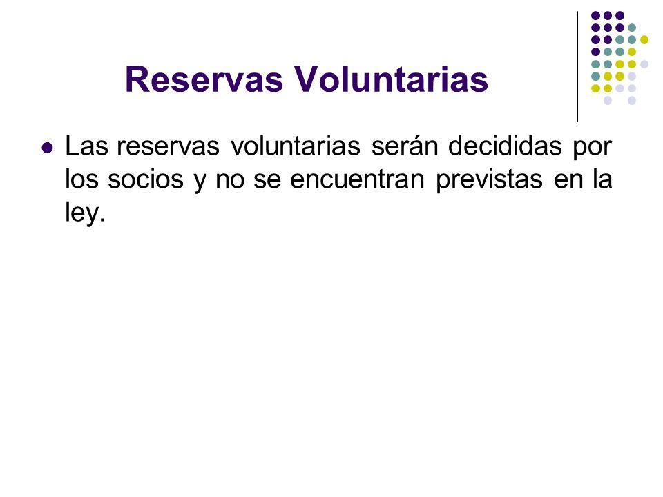 Reservas Voluntarias Las reservas voluntarias serán decididas por los socios y no se encuentran previstas en la ley.