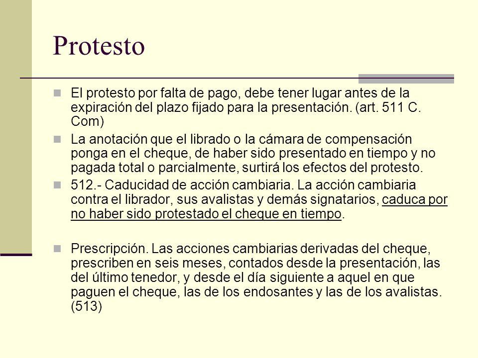 Protesto El protesto por falta de pago, debe tener lugar antes de la expiración del plazo fijado para la presentación. (art. 511 C. Com)