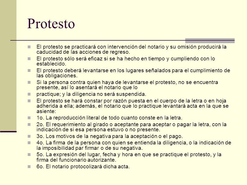 Protesto El protesto se practicará con intervención del notario y su omisión producirá la caducidad de las acciones de regreso.