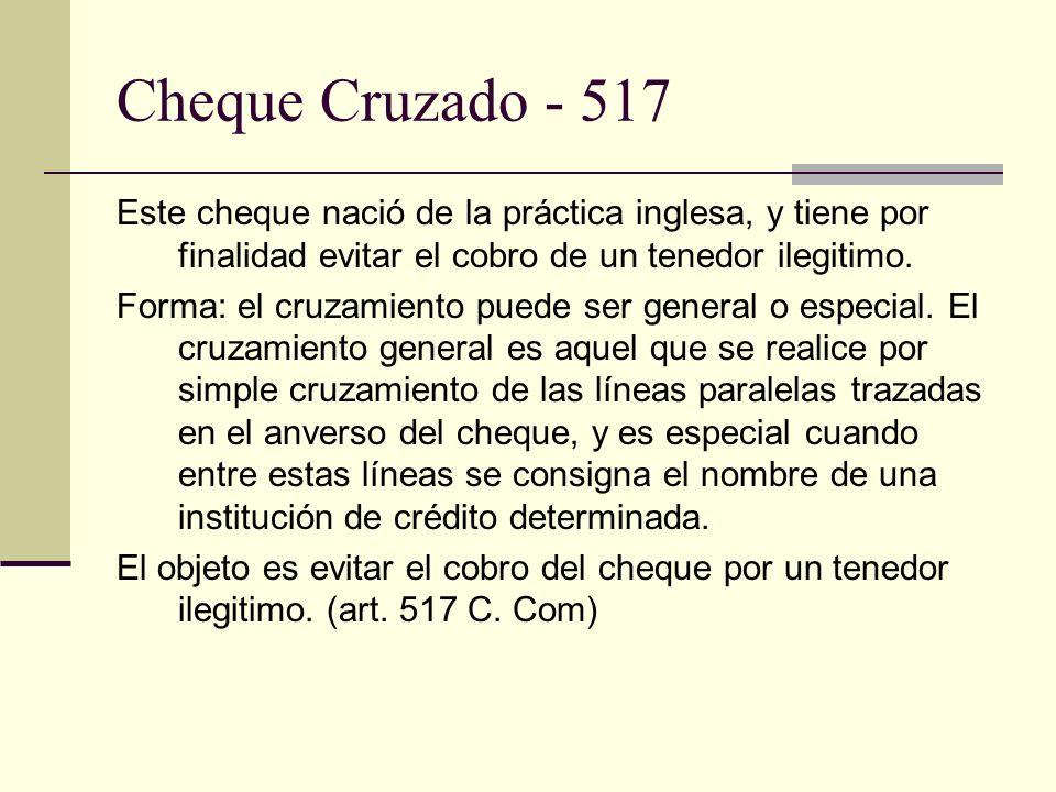 Cheque Cruzado - 517 Este cheque nació de la práctica inglesa, y tiene por finalidad evitar el cobro de un tenedor ilegitimo.