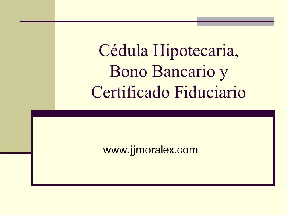 Cédula Hipotecaria, Bono Bancario y Certificado Fiduciario
