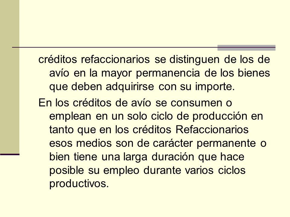 créditos refaccionarios se distinguen de los de avío en la mayor permanencia de los bienes que deben adquirirse con su importe.