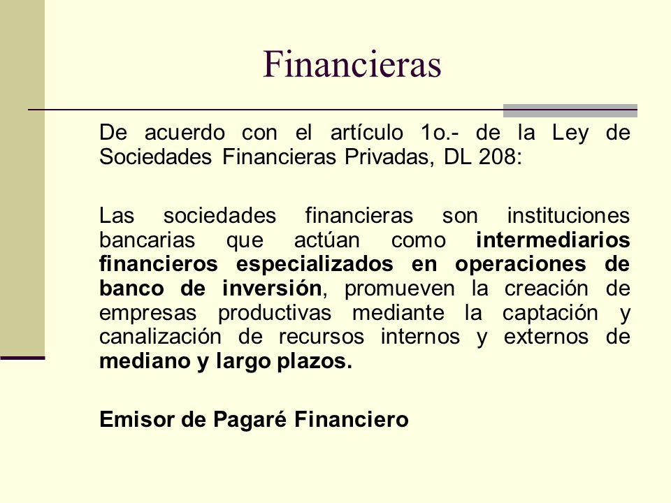Financieras De acuerdo con el artículo 1o.- de la Ley de Sociedades Financieras Privadas, DL 208: