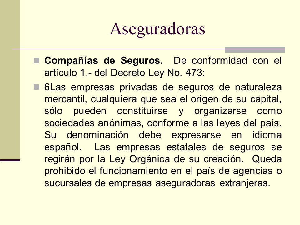 Aseguradoras Compañías de Seguros. De conformidad con el artículo 1.- del Decreto Ley No. 473: