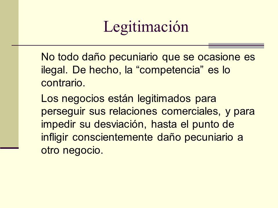 Legitimación No todo daño pecuniario que se ocasione es ilegal. De hecho, la competencia es lo contrario.