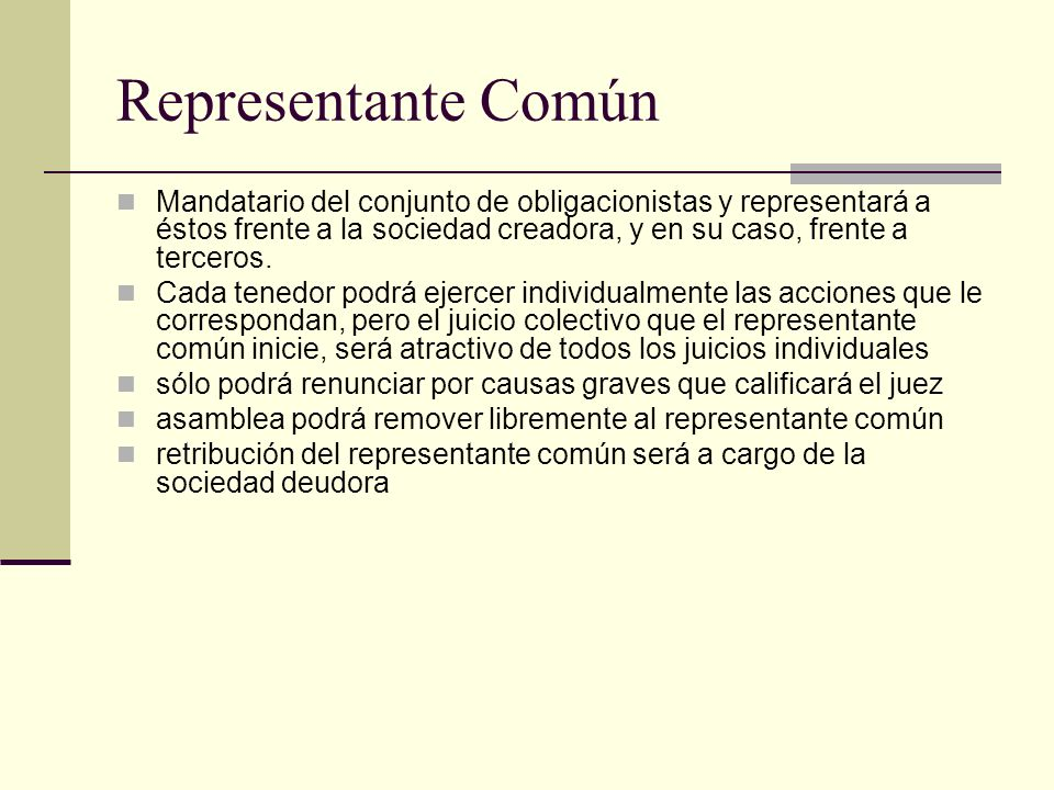 Representante Común Mandatario del conjunto de obligacionistas y representará a éstos frente a la sociedad creadora, y en su caso, frente a terceros.