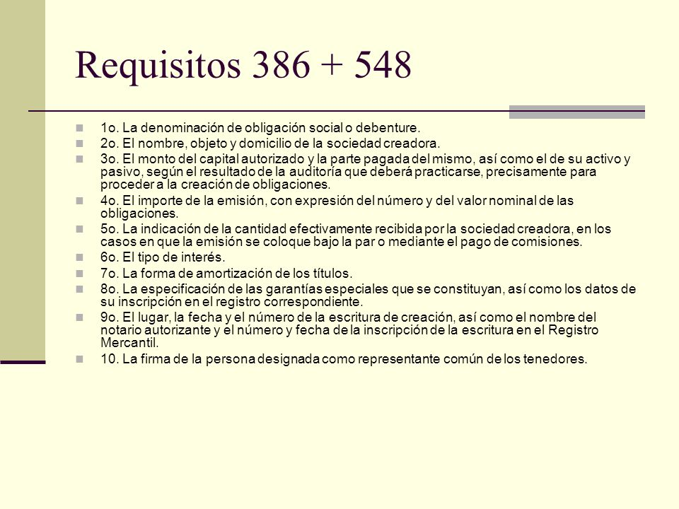 Requisitos 386 + 548 1o. La denominación de obligación social o debenture. 2o. El nombre, objeto y domicilio de la sociedad creadora.