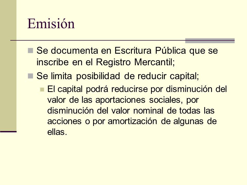 Emisión Se documenta en Escritura Pública que se inscribe en el Registro Mercantil; Se limita posibilidad de reducir capital;