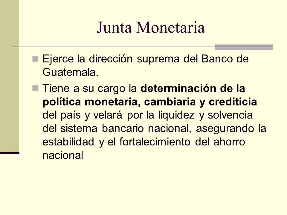 Junta Monetaria Ejerce la dirección suprema del Banco de Guatemala.