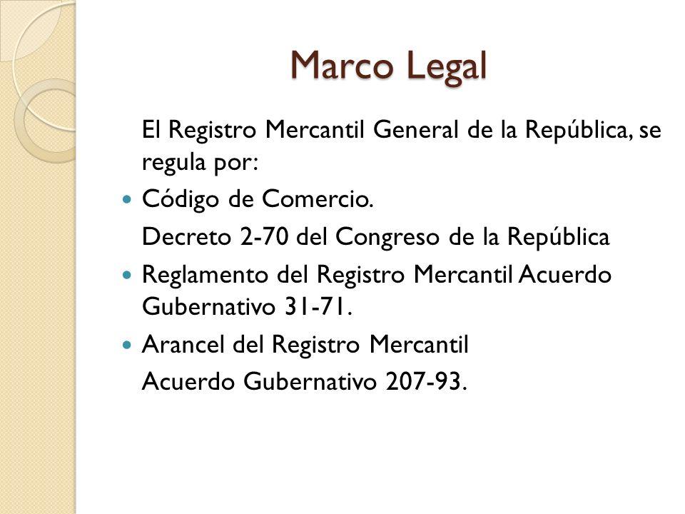 Marco LegalEl Registro Mercantil General de la República, se regula por: Código de Comercio. Decreto 2-70 del Congreso de la República.