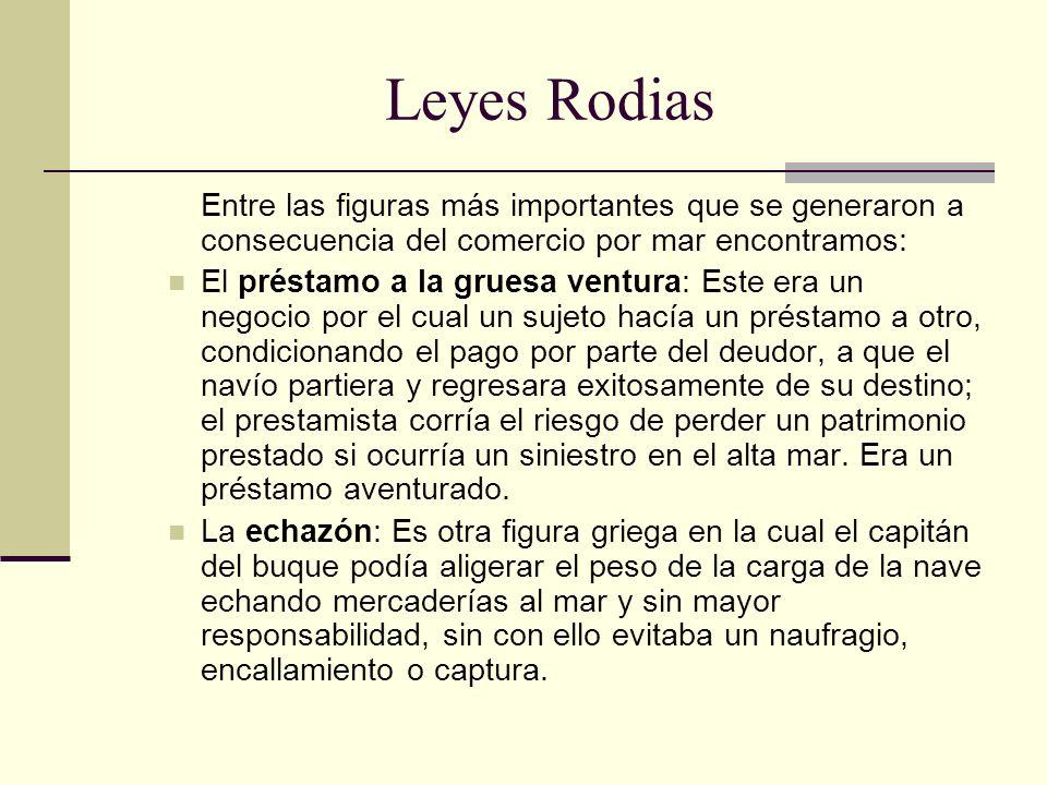 Leyes RodiasEntre las figuras más importantes que se generaron a consecuencia del comercio por mar encontramos: