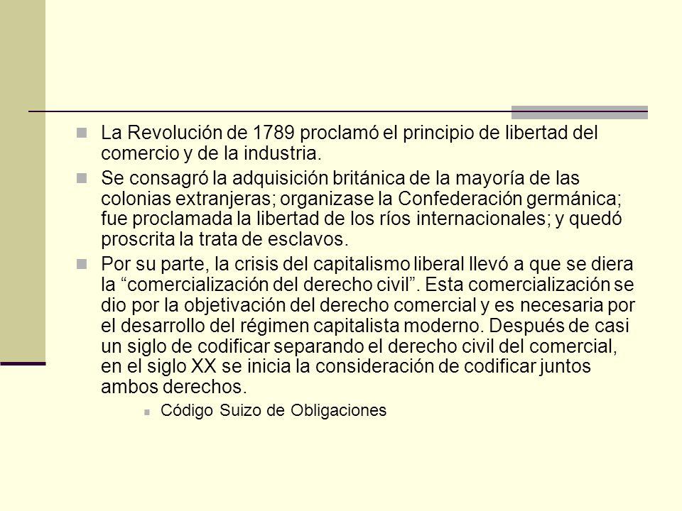 La Revolución de 1789 proclamó el principio de libertad del comercio y de la industria.
