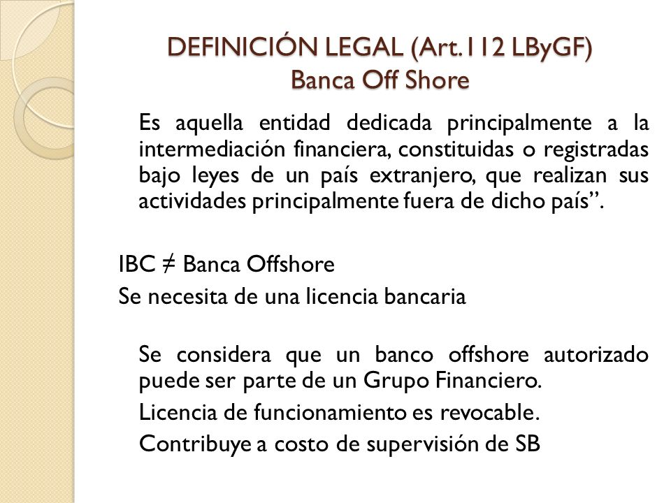 DEFINICIÓN LEGAL (Art.112 LByGF) Banca Off Shore