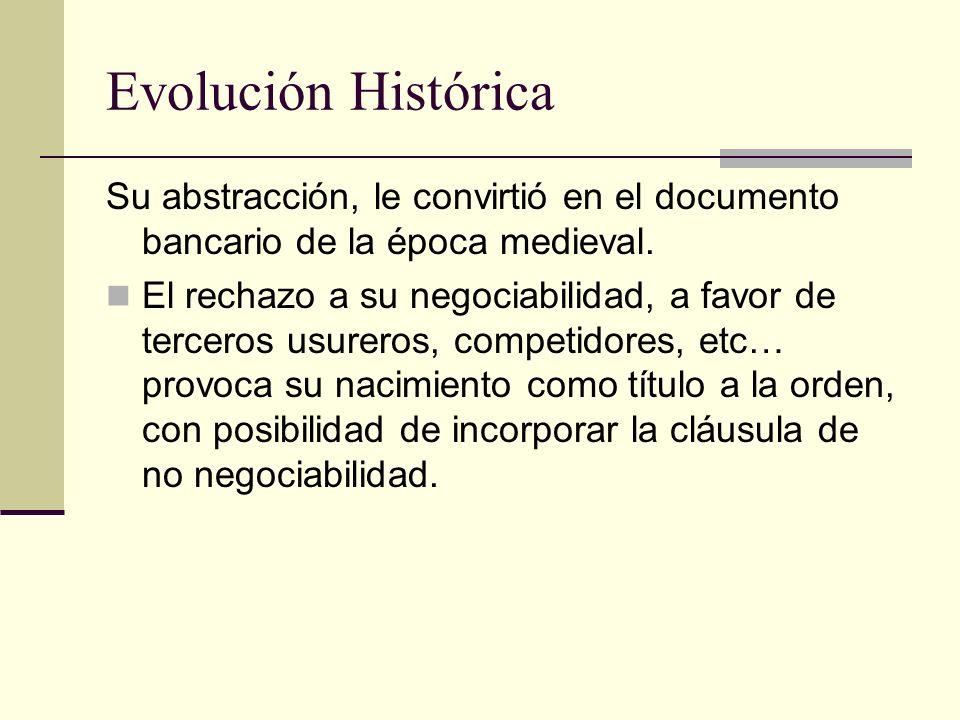 Evolución Histórica Su abstracción, le convirtió en el documento bancario de la época medieval.