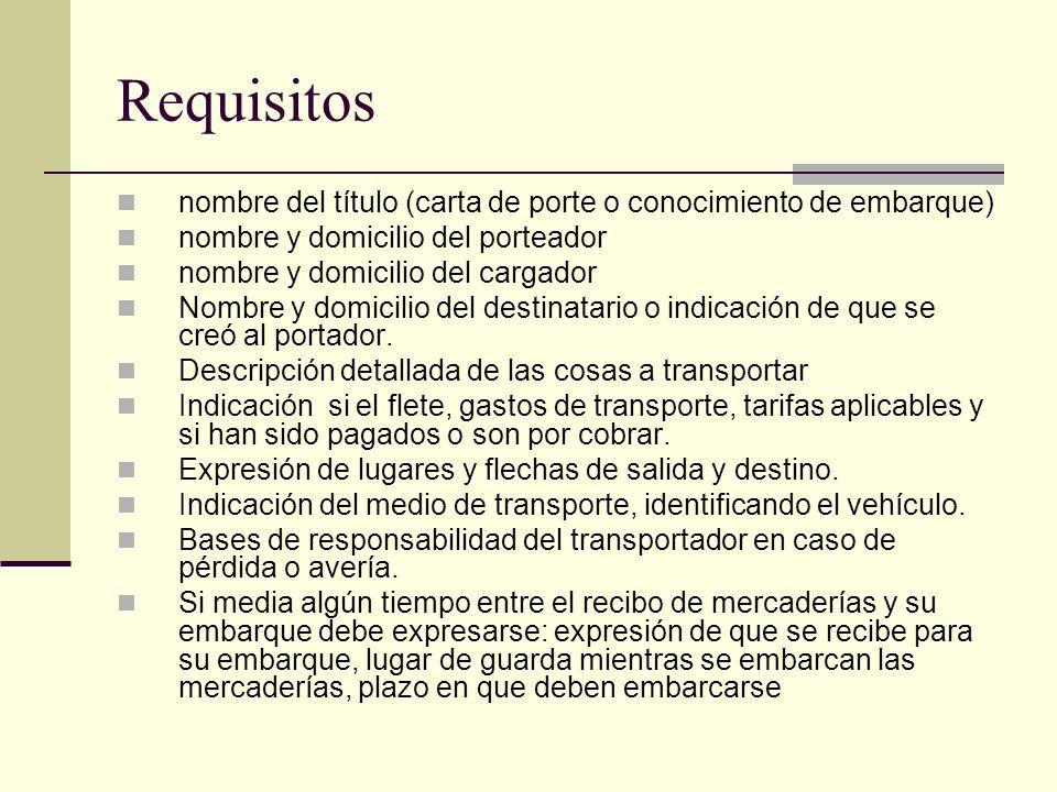 Requisitos nombre del título (carta de porte o conocimiento de embarque) nombre y domicilio del porteador.
