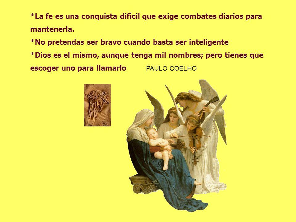 *La fe es una conquista difícil que exige combates diarios para
