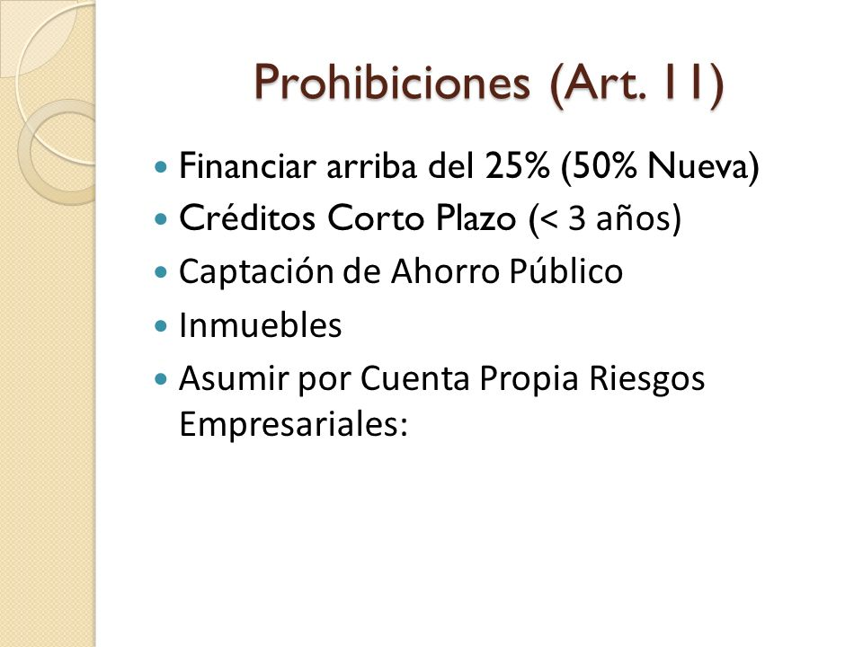 Prohibiciones (Art. 11) Financiar arriba del 25% (50% Nueva)
