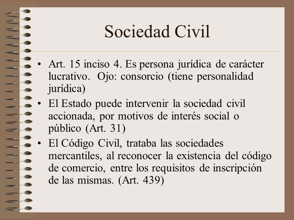 Sociedad Civil Art. 15 inciso 4. Es persona jurídica de carácter lucrativo. Ojo: consorcio (tiene personalidad jurídica)