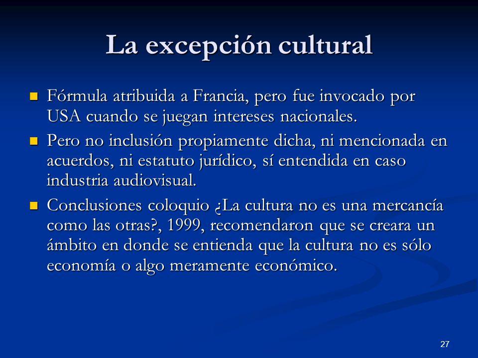 La excepción culturalFórmula atribuida a Francia, pero fue invocado por USA cuando se juegan intereses nacionales.