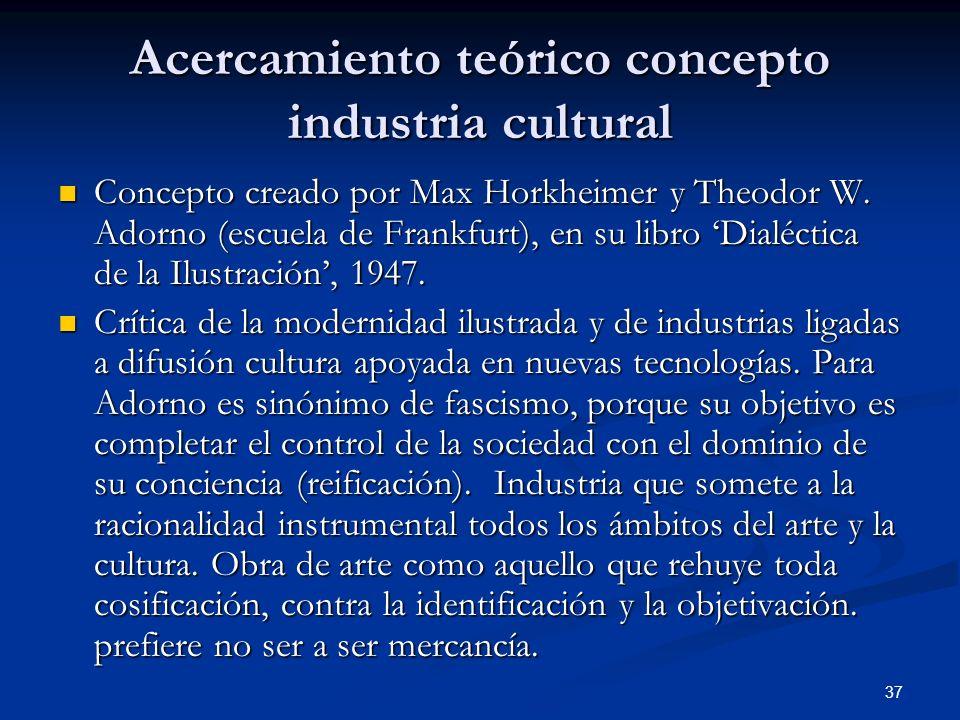 Acercamiento teórico concepto industria cultural