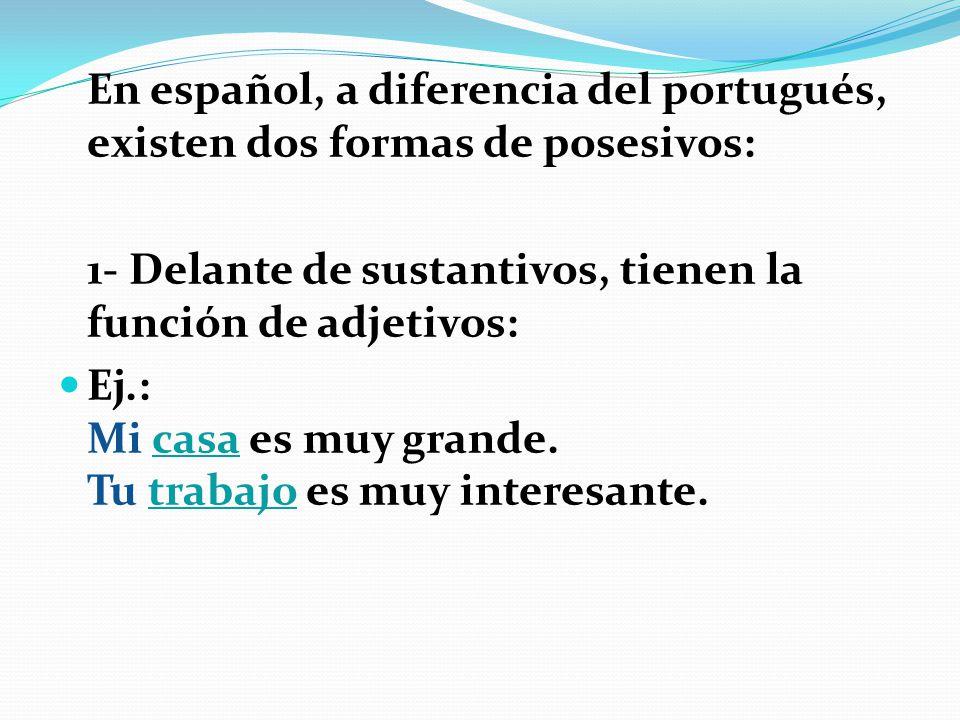1- Delante de sustantivos, tienen la función de adjetivos: