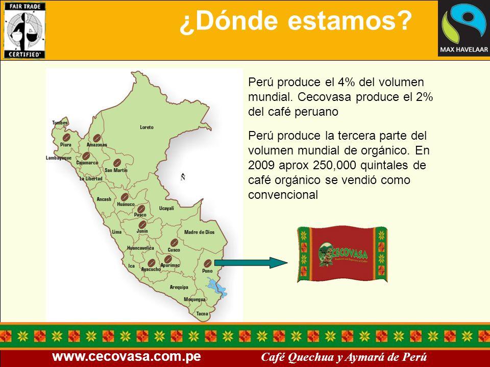 ¿Dónde estamos Perú produce el 4% del volumen mundial. Cecovasa produce el 2% del café peruano.