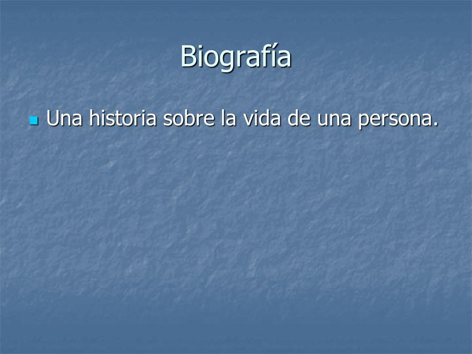 Biografía Una historia sobre la vida de una persona.