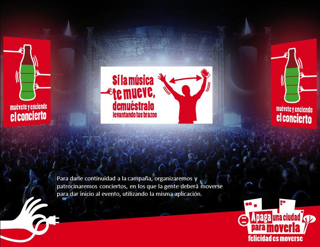 Para darle continuidad a la campaña, organizaremos y patrocinaremos conciertos, en los que la gente deberá moverse para dar inicio al evento, utilizando la misma aplicación.