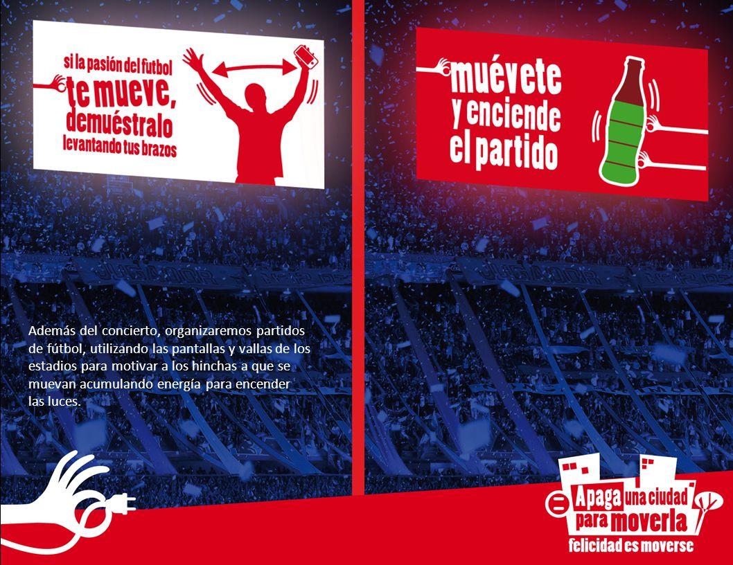 Además del concierto, organizaremos partidos de fútbol, utilizando las pantallas y vallas de los estadios para motivar a los hinchas a que se muevan acumulando energía para encender las luces.