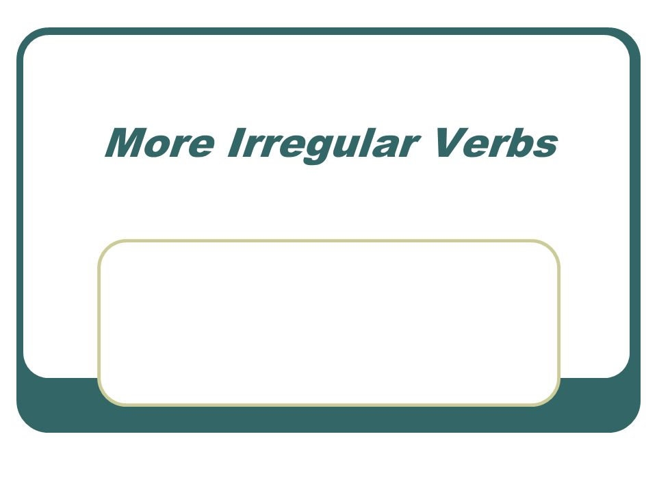 More Irregular Verbs
