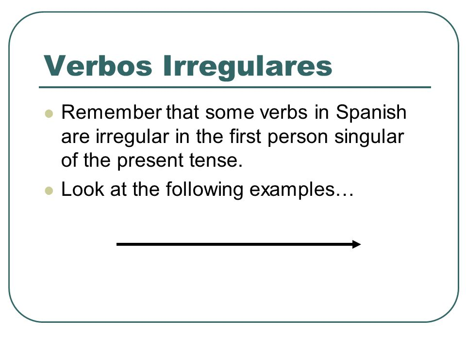 Verbos Irregulares Remember that some verbs in Spanish are irregular in the first person singular of the present tense.