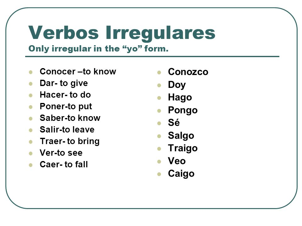 Verbos Irregulares Only irregular in the yo form.
