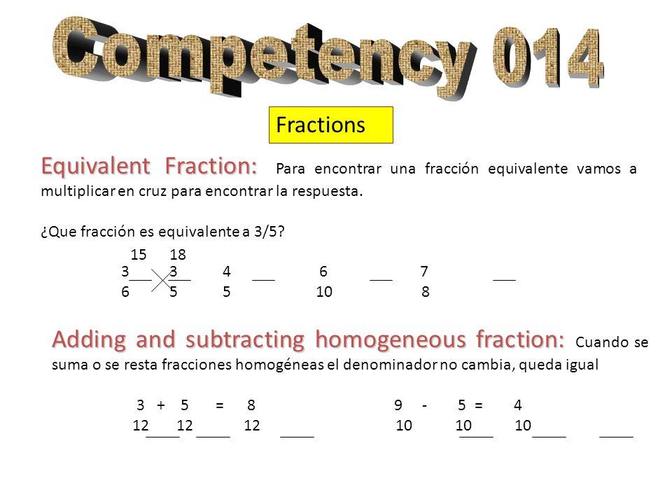 Competency 014 Fractions. Equivalent Fraction: Para encontrar una fracción equivalente vamos a multiplicar en cruz para encontrar la respuesta.