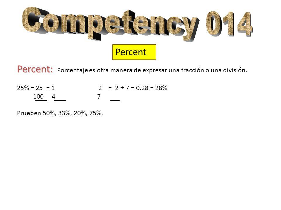 Competency 014 Percent. Percent: Porcentaje es otra manera de expresar una fracción o una división.