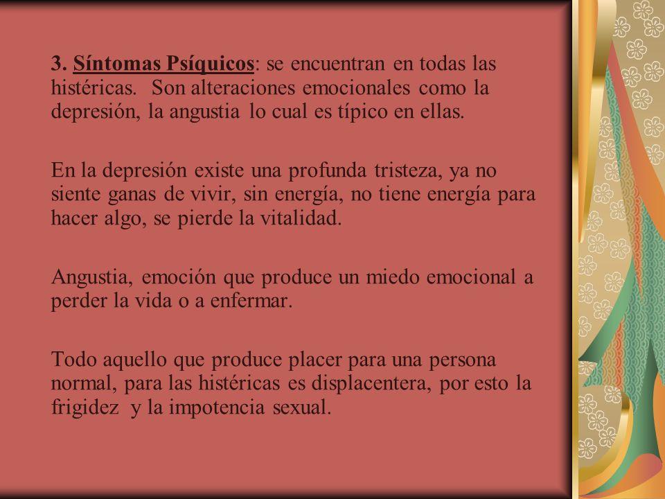 3. Síntomas Psíquicos: se encuentran en todas las histéricas