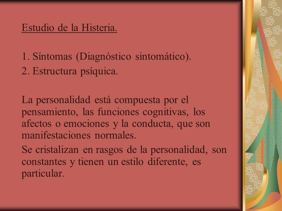 Estudio de la Histeria. 1. Síntomas (Diagnóstico sintomático). 2. Estructura psíquica.