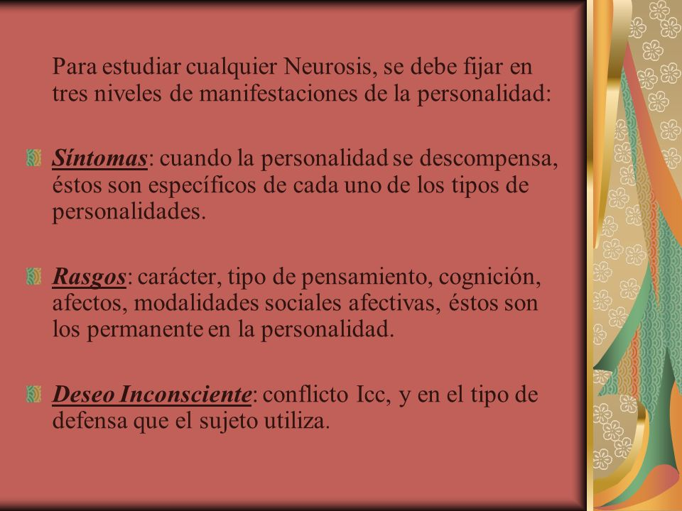 Para estudiar cualquier Neurosis, se debe fijar en tres niveles de manifestaciones de la personalidad: