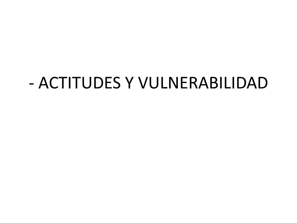 - ACTITUDES Y VULNERABILIDAD