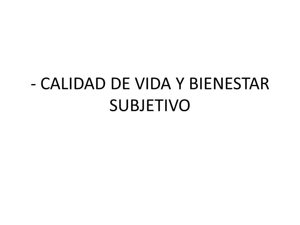 - CALIDAD DE VIDA Y BIENESTAR SUBJETIVO
