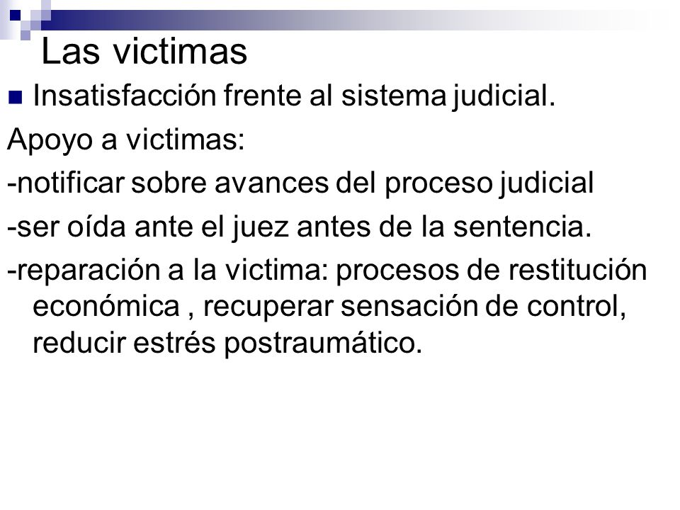Las victimas Insatisfacción frente al sistema judicial.