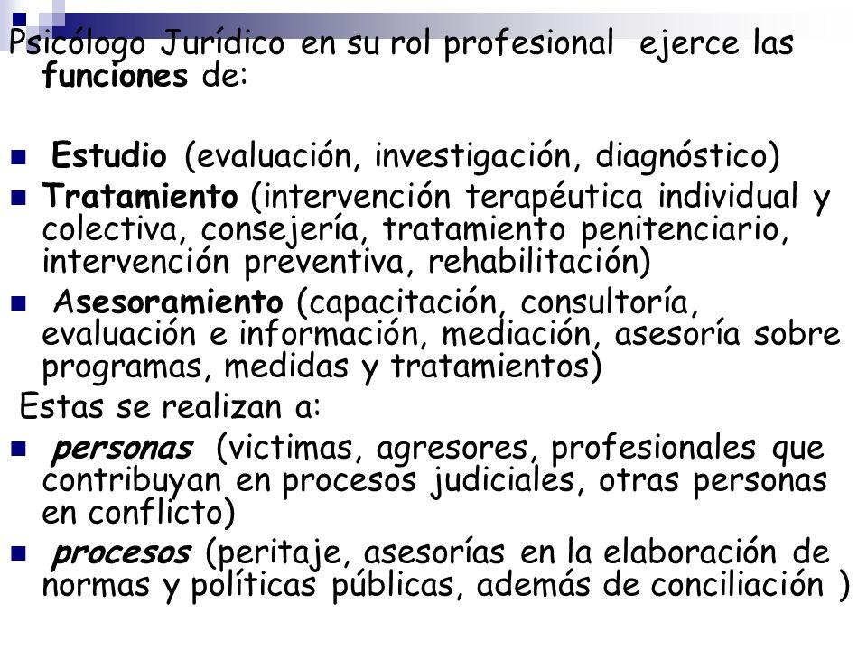 Psicólogo Jurídico en su rol profesional ejerce las funciones de: