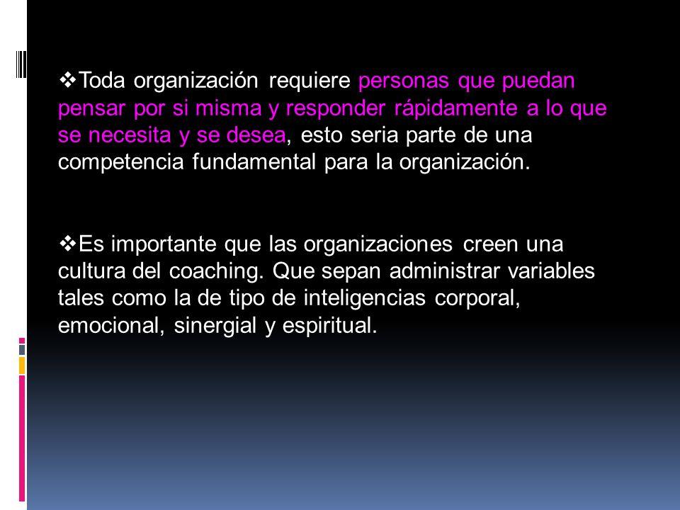 Toda organización requiere personas que puedan pensar por si misma y responder rápidamente a lo que se necesita y se desea, esto seria parte de una competencia fundamental para la organización.