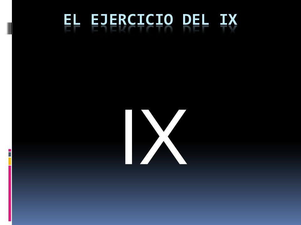 El ejercicio del IX IX