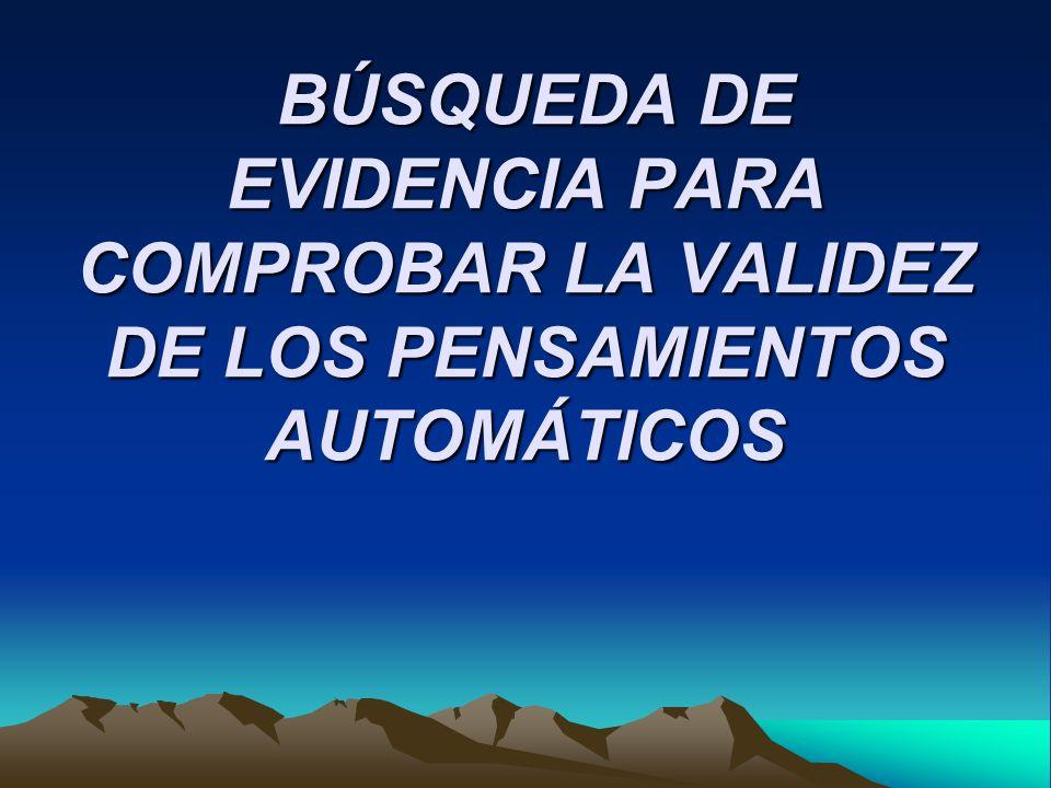BÚSQUEDA DE EVIDENCIA PARA COMPROBAR LA VALIDEZ DE LOS PENSAMIENTOS AUTOMÁTICOS
